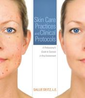 Skin Care Practices and Clinical Protocols  A Professional   s Guide to Success in Any Environment PDF