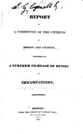Report of a Committee of the Citizens of Boston and Vicinity Opposed to a Further Increase of Duties on Importations