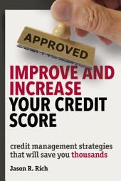Improve and Increase Your Credit Score: Credit Management Strategies that Will Save You Thousands