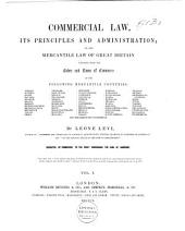 Commercial Law, Its Principles and Administration: Or, the Mercantile Law of Great Britain Compared with the Codes and Laws of Commerce of the Following Mercantile Countries : Anhalt, Austria, Baden, China, Sweden and the Institutes of Justinian, Volume 1