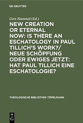 New Creation or Eternal Now  Is there an Eschatology in Paul Tillich s Work   Neue Sch  pfung oder Ewiges Jetzt  Hat Paul Tillich eine Eschatologie  PDF