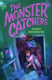 The Monster Catchers: A Bailey Buckleby Story