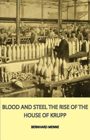 Blood And Steel   The Rise Of The House Of Krupp PDF
