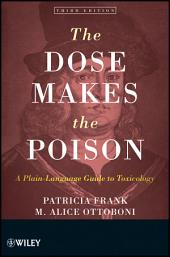 The Dose Makes the Poison: A Plain-Language Guide to Toxicology, Edition 3