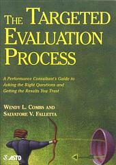 The Targeted Evaluation Process: A Performance Consultant's Guide to Asking the Right Questions and Getting the Results You Trust