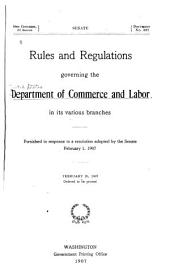 Rules and Regulations Governing the Department of Commerce and Labor in Its Various Branches: Furnished in Response to a Resolution Adopted by the Senate February 1, 1907 : February 26, 1907, Ordered to be Printed