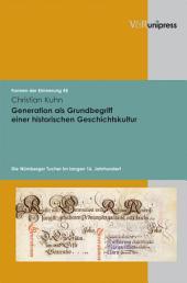Generation als Grundbegriff einer historischen Geschichtskultur: Die Nürnberger Tucher im langen 16. Jahrhundert