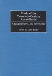 Music of the Twentieth-century Avant-garde: A Biocritical Sourcebook