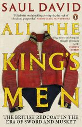 All The King's Men: The British Soldier from the Restoration to Waterloo