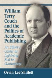 William Terry Couch and the Politics of Academic Publishing: An Editor's Career as Lightning Rod for Controversy