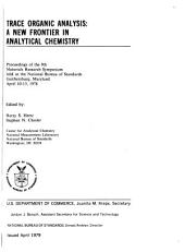 Trace Organic Analysis: A New Frontier in Analytical Chemistry : Proceedings of the 9th Materials Research Symposium Held at the National Bureau of Standards, Gaithersburg, Maryland, April 10-13, 1978, Issue 519