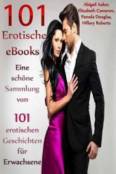 101 Erotische eBooks Eine schöne Sammlung von 101 erotischen Geschichten für Erwachsene