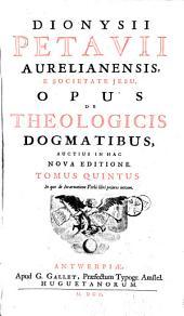 Dionysii Petavii, ... Opus de theologicis dogmatibus, auctius in hac nova editione. Libro de Tridentini Concilii interpretatione... & notulis Theophili Alethini...