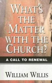 What's the Matter with the Church?: A Call to Renewal