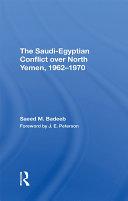 The Saudi egyptian Conflict Over North Yemen  1962 1970