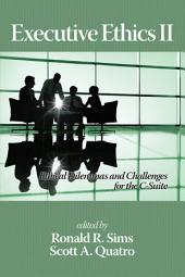 Executive Ethics II: Ethical Dilemmas and Challenges for the C Suite, 2nd Edition