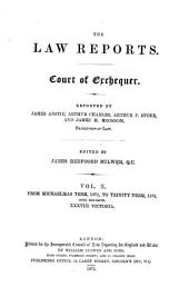 The Law Reports. Court of Exchequer: From Michaelmas Term, 1865, to Trinity Term, 1875, Volume 10