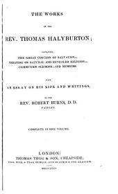 The Works of the Rev. Thomas Halyburton: Containing, The Great Concern of Salvation, Treatise on Natural and Revealed Religion, Communion Sermons, and Memoirs ; with an Essay on His Life and Writings