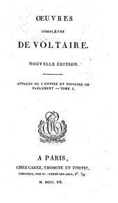 Oeuvres complètes de Voltaire. Tome premier (-soixantieme): Annales de l'empire et histoire du Parlement. Tome 1, Volume1