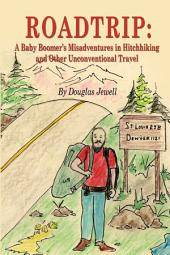 Roadtrip: A Baby Boomer's Misadventures in Hitchhiking and Other Unconventional Travel