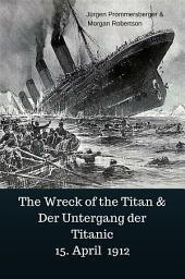 The Wreck of the Titan & Der Untergang der Titanic 15. April 1912
