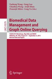 Biomedical Data Management and Graph Online Querying: VLDB 2015 Workshops, Big-O(Q) and DMAH, Waikoloa, HI, USA, August 31 – September 4, 2015, Revised Selected Papers