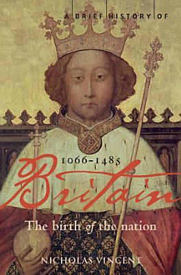 A Brief History of Britain 1066   1485