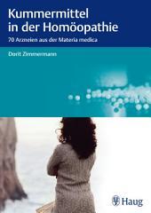 Kummermittel in der Homöopathie: 70 Arzneien aus der Materia medica