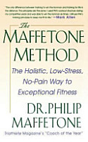 The Maffetone Method  The Holistic  Low Stress  No Pain Way to Exceptional Fitness PDF