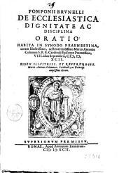 Pomponii Brunelli De ecclesiastica dignitate ac disciplina oratio: habita in synodo Praenestina, coram. illustrissimo, ac reuerendissimo Marco Antonio Columna S.R.E. cardinali episcopo Praenestino, 8. idus Septembris, 1592. ..