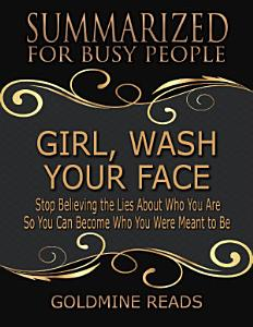 Girl, Wash Your Face - Summarized for Busy People: Stop Believing the Lies About Who You Are So You Can Become Who You Were Meant to Be: Based on the Book by Rachel Hollis