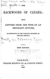 The Backwoods of Canada: Being Letters from the Wife of an Emigrant Officer, Illustrative of the Domestic Economy of British America