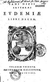 Jani Nicii Erythraei Eudemiae libri decem