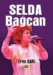 Selda Bağcan: Selda Bağcan Muğla'da doğdu. Annesi öğretmen babası veteriner hekim olan sanatçı daha bir yaşına gelmeden anne ve babasının Van'a tayini ile gözünü Van'da açtı. Öğrencilik yılları Ankara'da geçen sanatçı ilk gitarını eline aldığında 10 yaşında bile değildi.