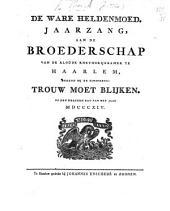 De Ware heldenmoed. Jaarzang, aan de Broederschap van de aloude Rhethorijkkamer te Haarlem, bekend bij de zinspreuk: Trouw moet blijken, op den eersten dag van het jaar MDCCCXIV.