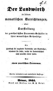 Der Landwirth in seinen monatlichen Verrichtungen, oder, Darstellung der gewöhnlichsten Oeconomic-Geschäfte in ihrer monatlichen Reihenfolge: ein Handbuch