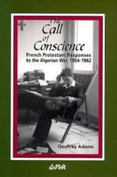 The Call of Conscience: French Protestant Responses to the Algerian War, 1954-1962