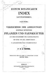 Iconum botanicarum index locupletissimus: Pars prima-[altera]. Verzeichniss der Abbildungen sichtbar blühender Pflanzen und Farnkräuter aus der botanischen und Gartenliteratur des XVIII.
