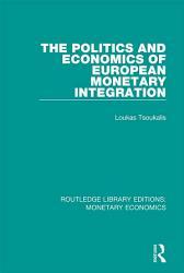 The Politics and Economics of European Monetary Integration PDF
