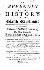 An appendix to the History of the Grand Rebellion: Consisting of some valuable pieces, To which is prefix'd a new ... account of his Lordship's life ...