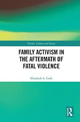Family Activism in the Aftermath of Fatal Violence PDF