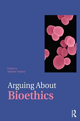 Arguing about Bioethics