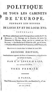 Politique de tous les cabinets de l'Europe: pendant les règnes de Louis XV et de Louis XVI; contenant des pièces authentiques sur la correspondance secrète du C[superscript te] de Broglie; -- un ouvrage sur la situation de toutes les puissances de l'Europe, dirigé par lui et exécuté par M. Favier;--les doutes sur le traité de 1756, par le même;--plusiers mémoires du C[superscript te] de Vergennes, de M. Turgot, etc, Volume1