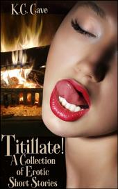 Titillate!: A Collection of Erotic Short Stories