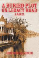 A Buried Plot on Legacy Road : A Novel
