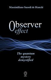 Observer effect: The Quantum Mystery demystified