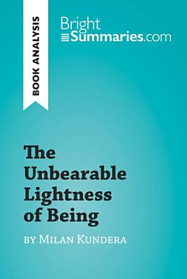 The Unbearable Lightness of Being by Milan Kundera  Book Analysis