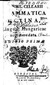 Christophi Cellarii Grammatica latina, linguae Hungaricae accomodata
