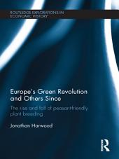 Europe's Green Revolution and its Successors: The Rise and Fall of Peasant-Friendly Plant Breeding