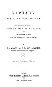 Raphael: His Life and Works : with Particular Reference to Recently Discovered Records, and an Exhaustive Study of Extant Drawings and Pictures, Volume 2